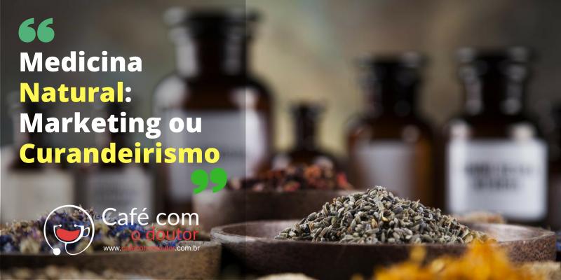 Medicina Natural: Marketing de curandeirismo?
